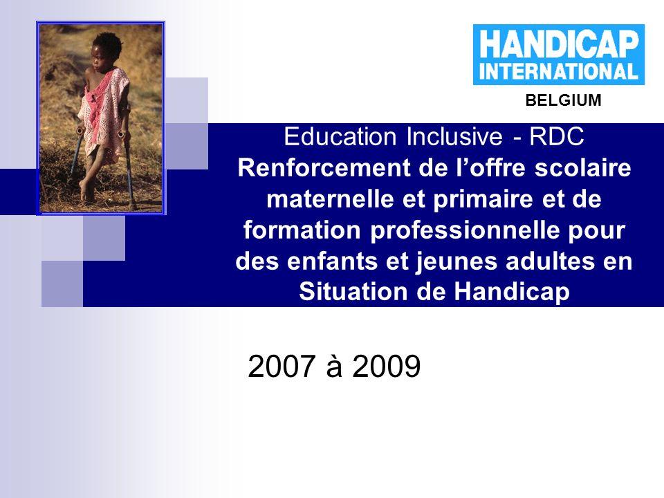 Education Inclusive - RDC Renforcement de loffre scolaire maternelle et primaire et de formation professionnelle pour des enfants et jeunes adultes en Situation de Handicap 2007 à 2009 BELGIUM