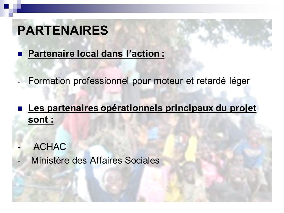 PARTENAIRES Partenaire local dans laction : - Formation professionnel pour moteur et retardé léger Les partenaires opérationnels principaux du projet sont : - ACHAC - Ministère des Affaires Sociales