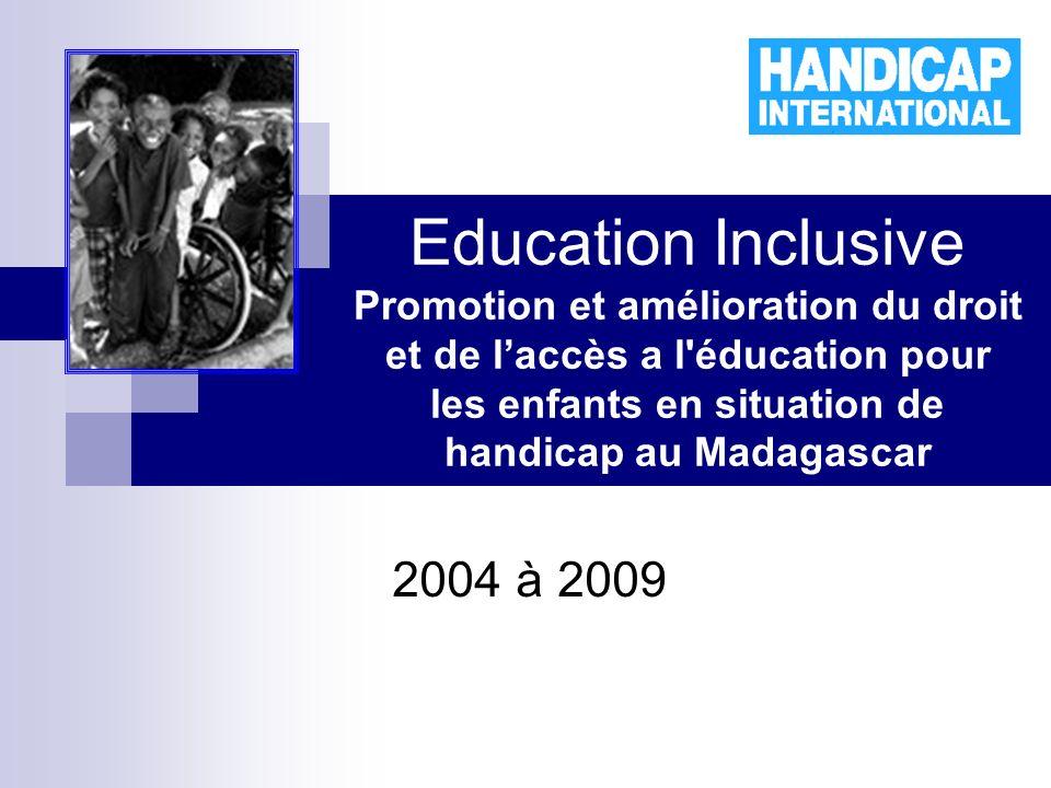 Education Inclusive Promotion et amélioration du droit et de laccès a l éducation pour les enfants en situation de handicap au Madagascar 2004 à 2009