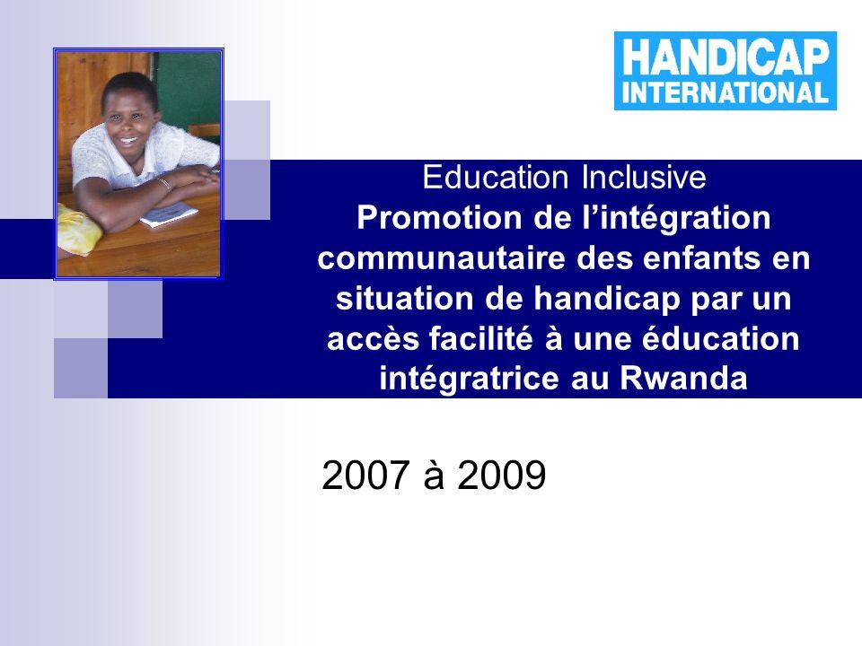 Education Inclusive Promotion de lintégration communautaire des enfants en situation de handicap par un accès facilité à une éducation intégratrice au Rwanda 2007 à 2009