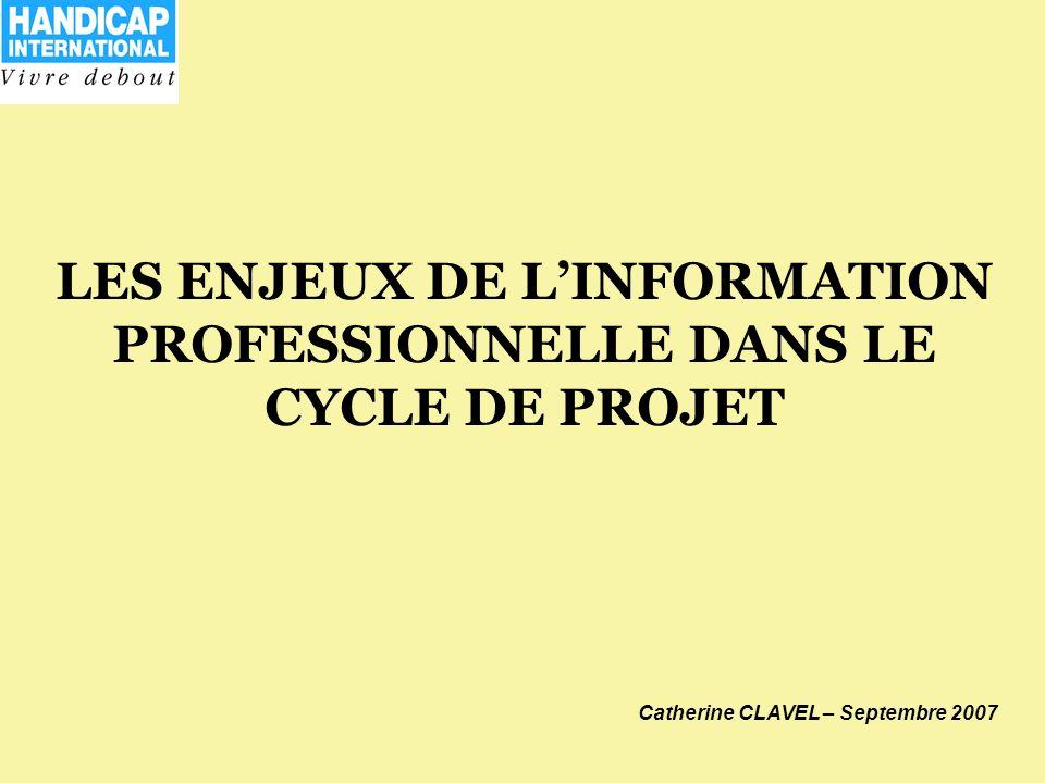 LES ENJEUX DE LINFORMATION PROFESSIONNELLE DANS LE CYCLE DE PROJET Catherine CLAVEL – Septembre 2007