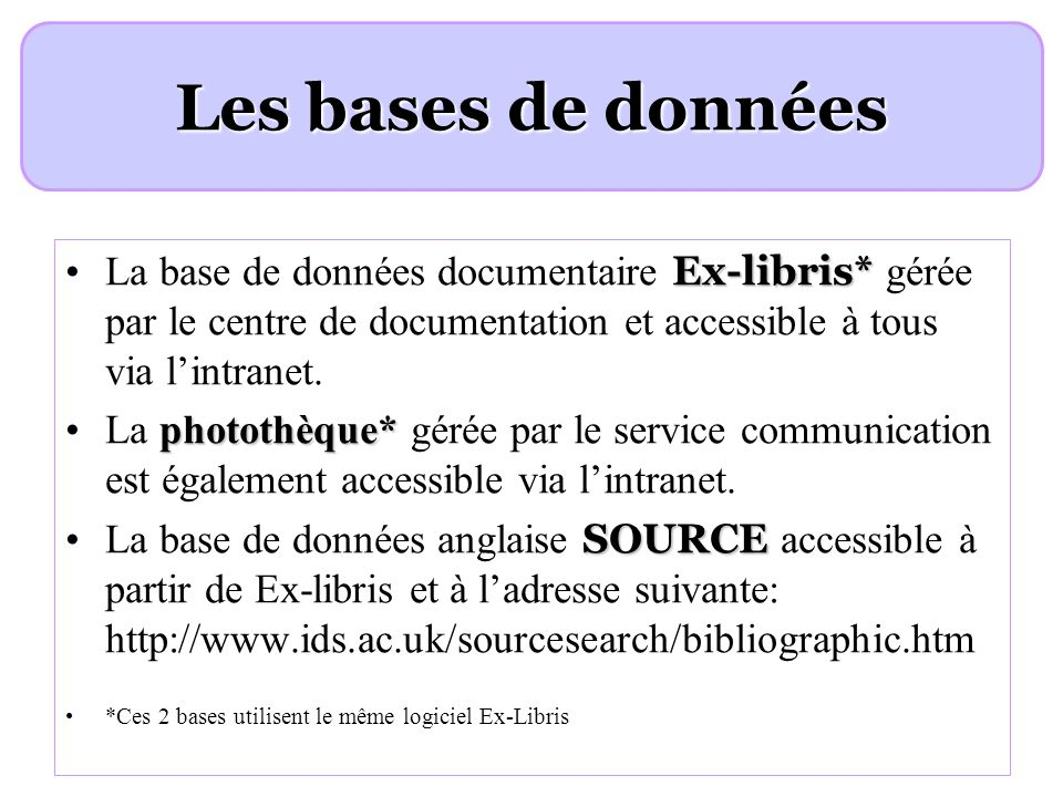 Les bases de données Ex-libris*La base de données documentaire Ex-libris* gérée par le centre de documentation et accessible à tous via lintranet.