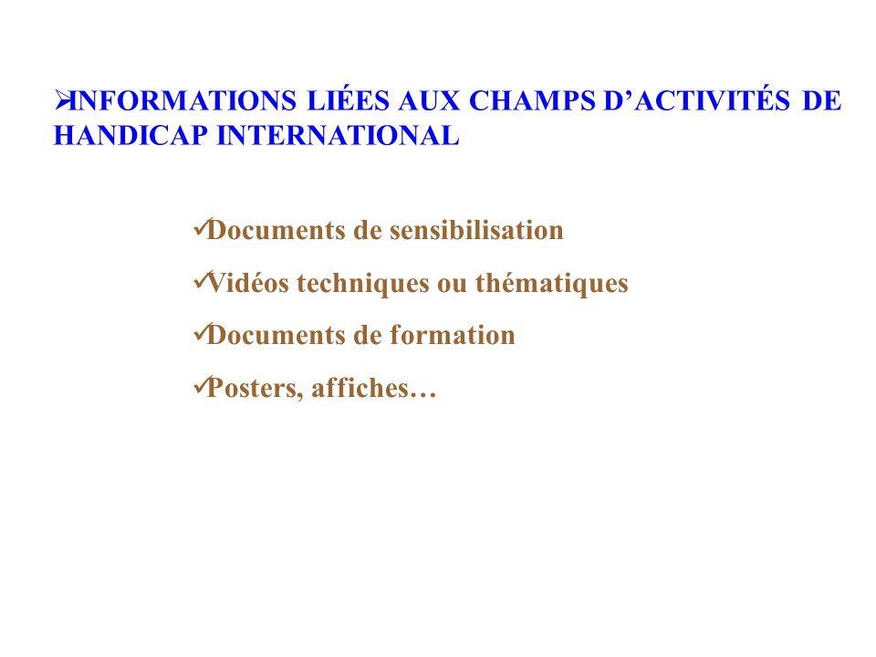 INFORMATIONS LIÉES AUX CHAMPS DACTIVITÉS DE HANDICAP INTERNATIONAL Documents de sensibilisation Vidéos techniques ou thématiques Documents de formation Posters, affiches…