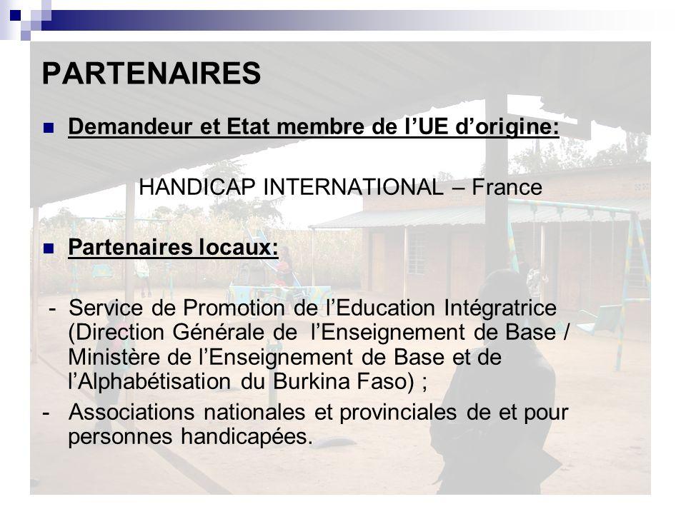 PARTENAIRES Demandeur et Etat membre de lUE dorigine: HANDICAP INTERNATIONAL – France Partenaires locaux: - Service de Promotion de lEducation Intégra
