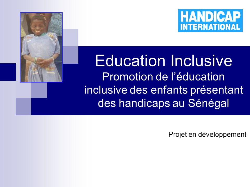 Education Inclusive Promotion de léducation inclusive des enfants présentant des handicaps au Sénégal Projet en développement