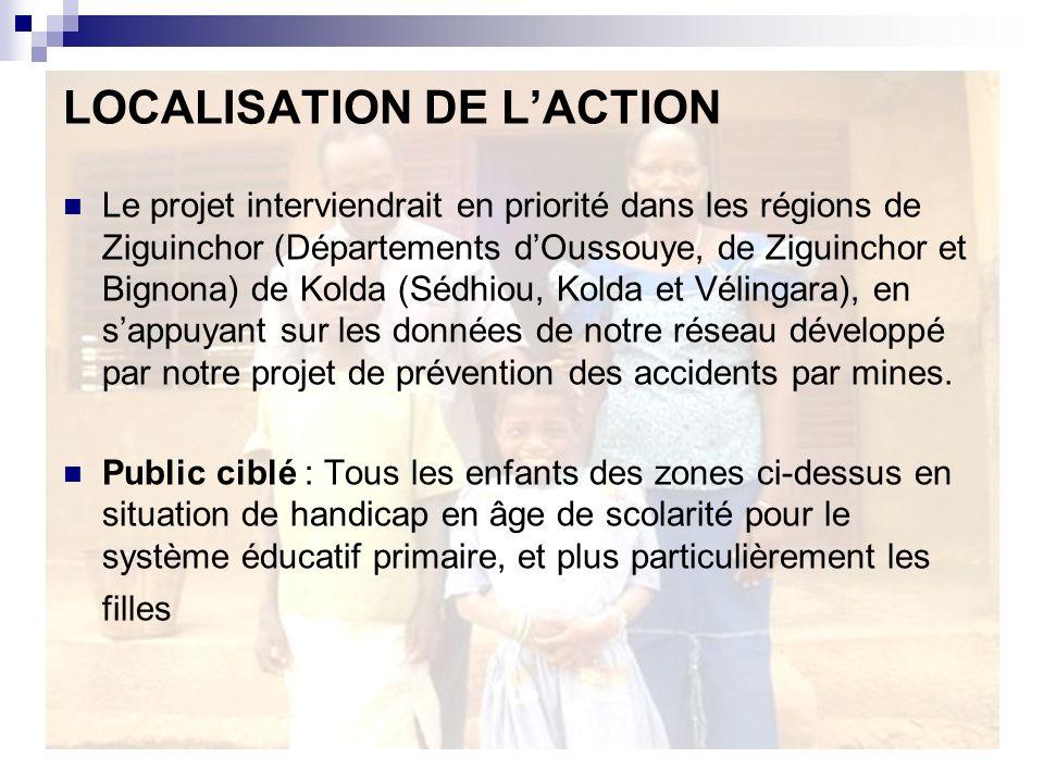 LOCALISATION DE LACTION Le projet interviendrait en priorité dans les régions de Ziguinchor (Départements dOussouye, de Ziguinchor et Bignona) de Kolda (Sédhiou, Kolda et Vélingara), en sappuyant sur les données de notre réseau développé par notre projet de prévention des accidents par mines.