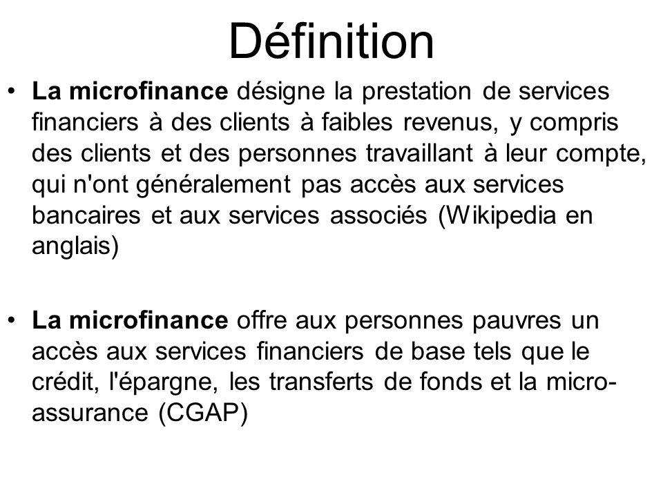 Définition La microfinance désigne la prestation de services financiers à des clients à faibles revenus, y compris des clients et des personnes travai