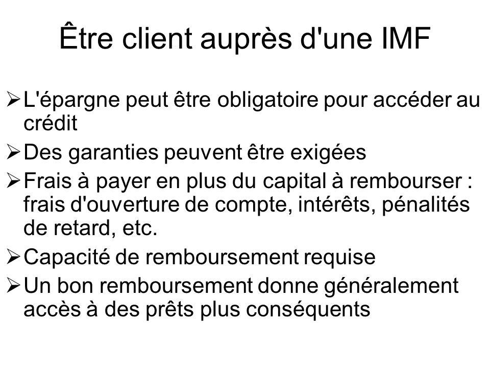 Être client auprès d'une IMF L'épargne peut être obligatoire pour accéder au crédit Des garanties peuvent être exigées Frais à payer en plus du capita