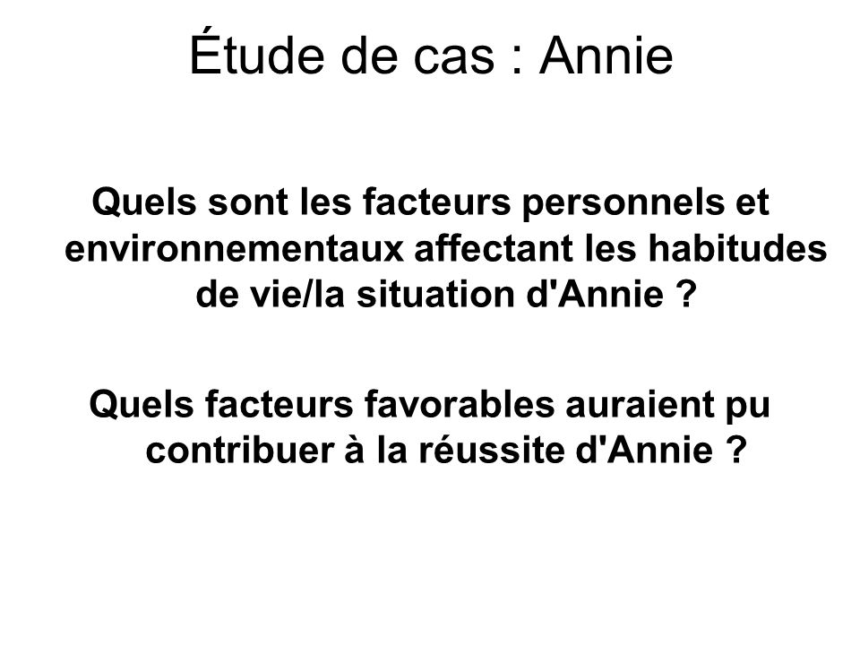 Quels sont les facteurs personnels et environnementaux affectant les habitudes de vie/la situation d'Annie ? Quels facteurs favorables auraient pu con