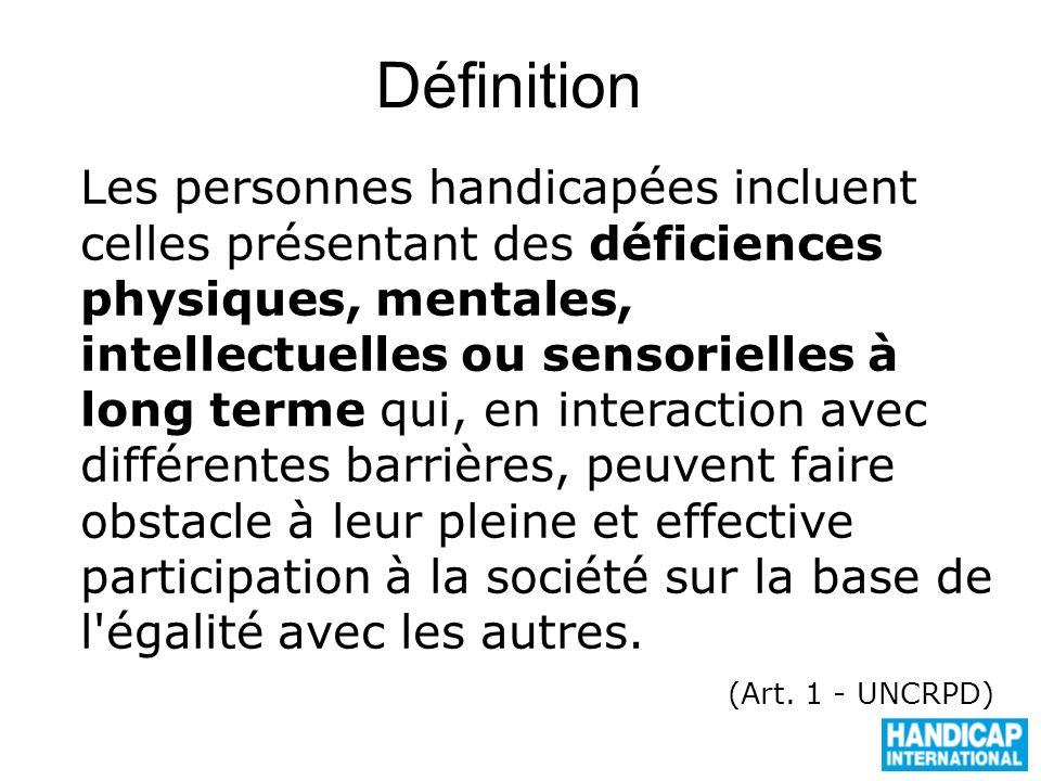 Définition Les personnes handicapées incluent celles présentant des déficiences physiques, mentales, intellectuelles ou sensorielles à long terme qui,