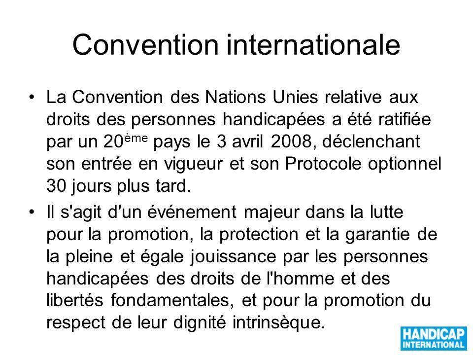 Convention internationale La Convention des Nations Unies relative aux droits des personnes handicapées a été ratifiée par un 20 ème pays le 3 avril 2