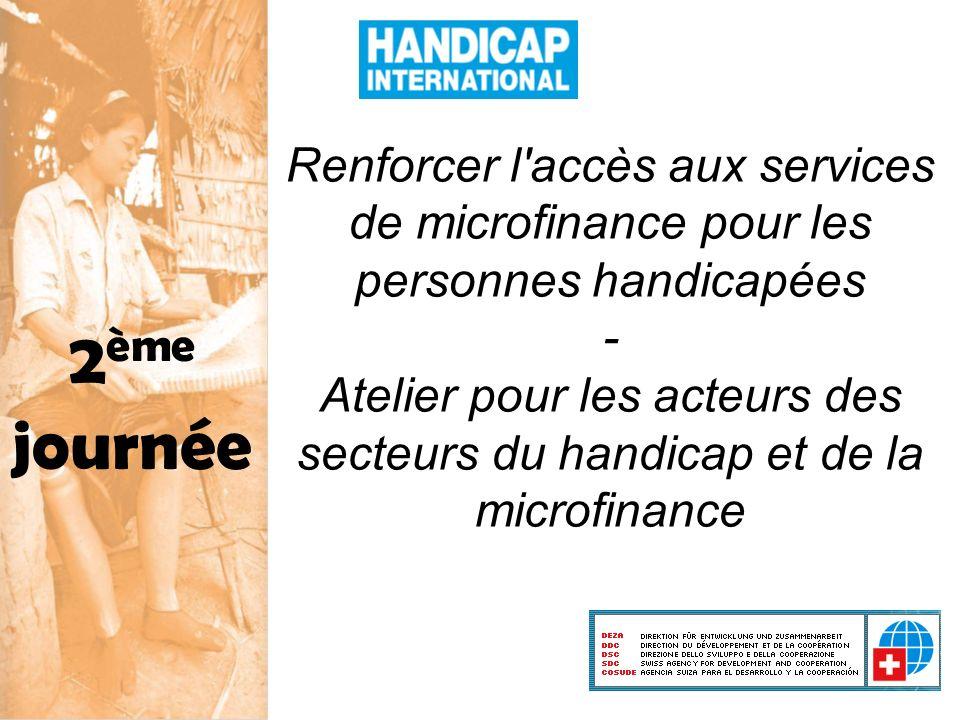 2 ème journée Renforcer l accès aux services de microfinance pour les personnes handicapées - Atelier pour les acteurs des secteurs du handicap et de la microfinance