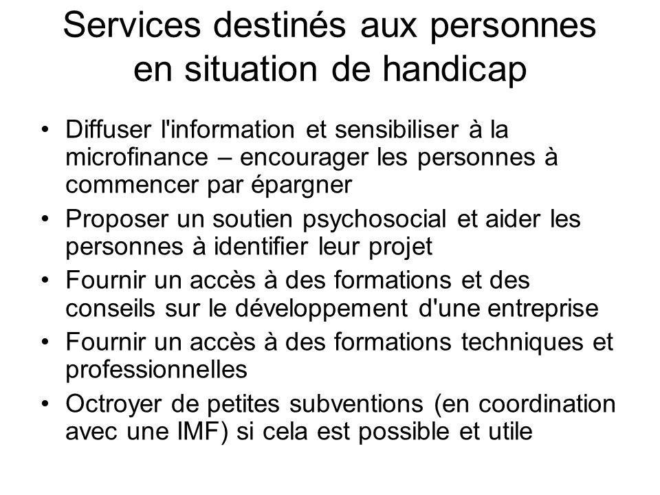 Services destinés aux personnes en situation de handicap Diffuser l'information et sensibiliser à la microfinance – encourager les personnes à commenc