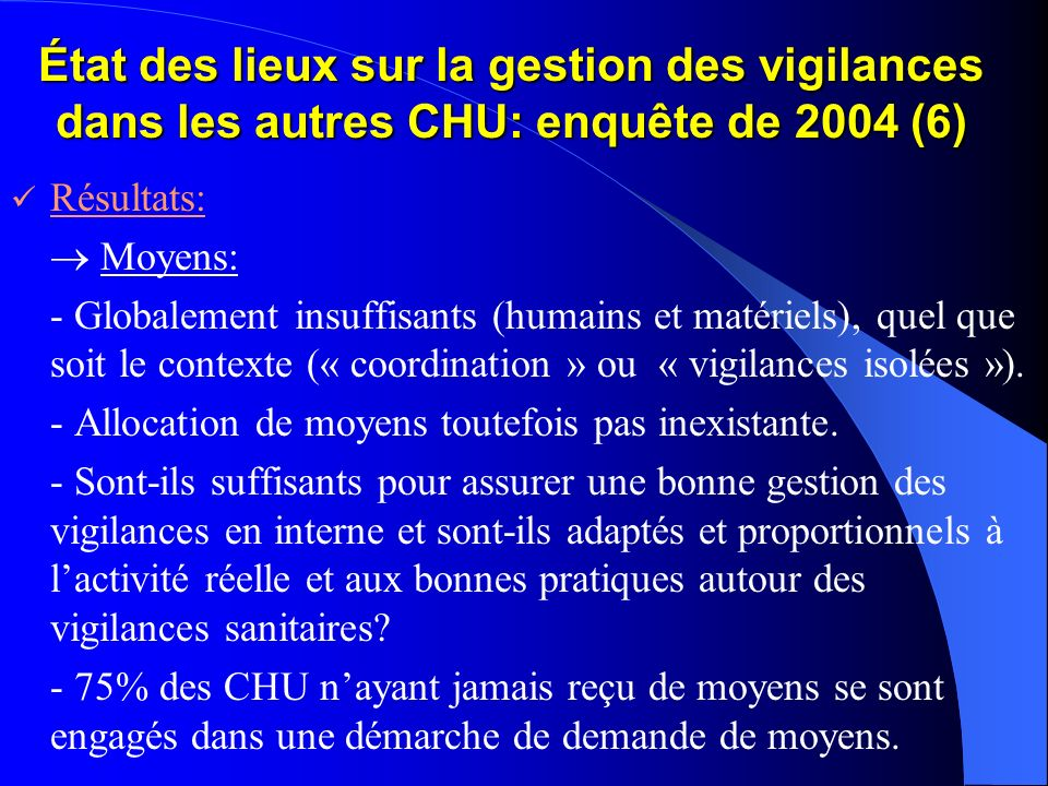 État des lieux sur la gestion des vigilances dans les autres CHU: enquête de 2004 (6) Résultats: Moyens: - Globalement insuffisants (humains et matéri