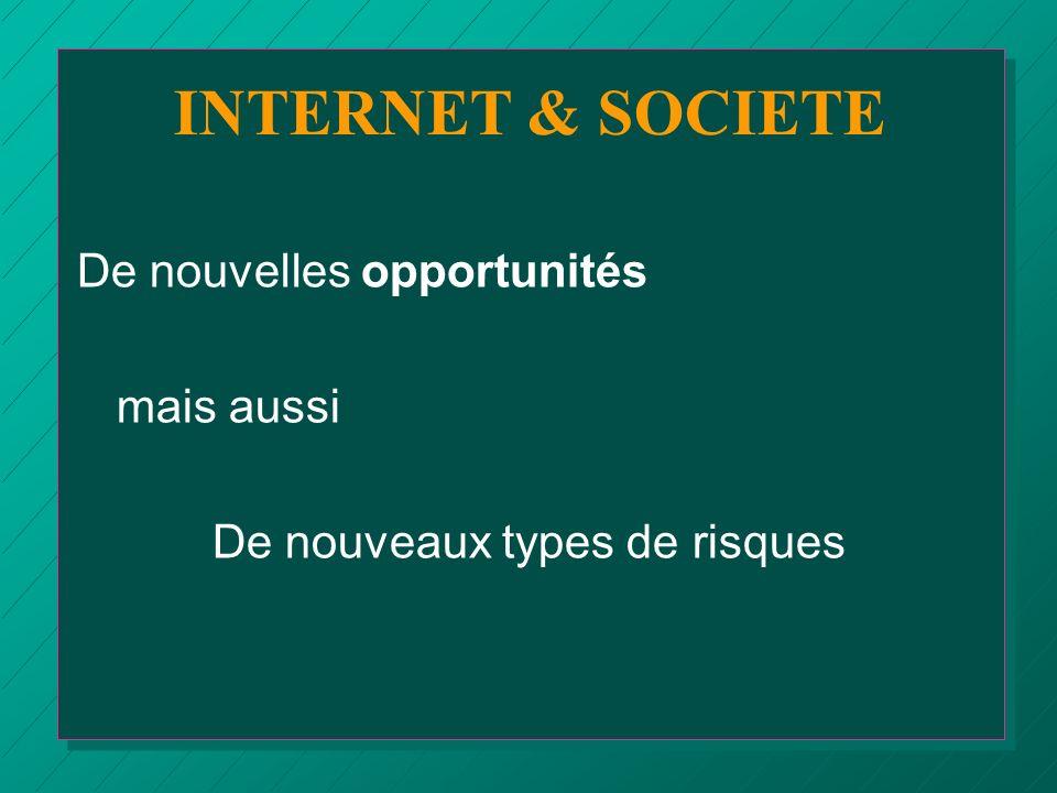 De nouvelles opportunités mais aussi De nouveaux types de risques INTERNET & SOCIETE
