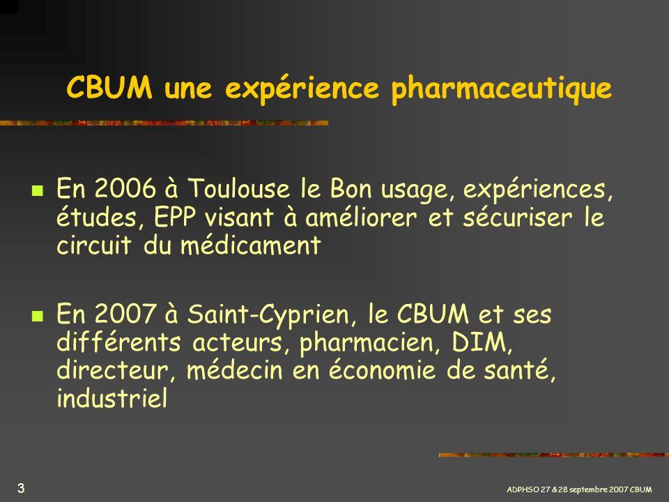 ADPHSO 27 & 28 septembre 2007 CBUM 3 CBUM une expérience pharmaceutique En 2006 à Toulouse le Bon usage, expériences, études, EPP visant à améliorer e