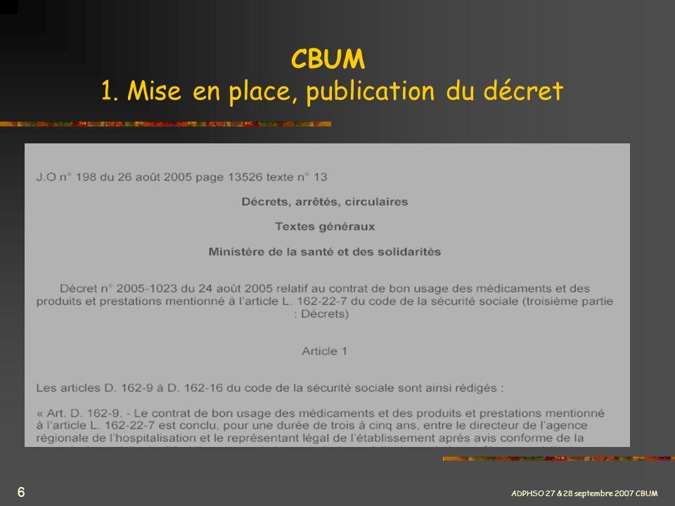 ADPHSO 27 & 28 septembre 2007 CBUM 6 CBUM 1. Mise en place, publication du décret