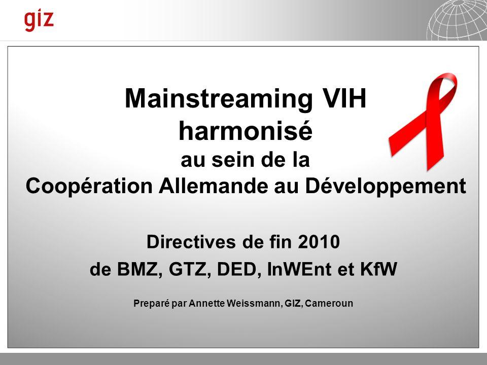 23.01.2014 Seite 1 Mainstreaming VIH harmonisé au sein de la Coopération Allemande au Développement Directives de fin 2010 de BMZ, GTZ, DED, InWEnt et