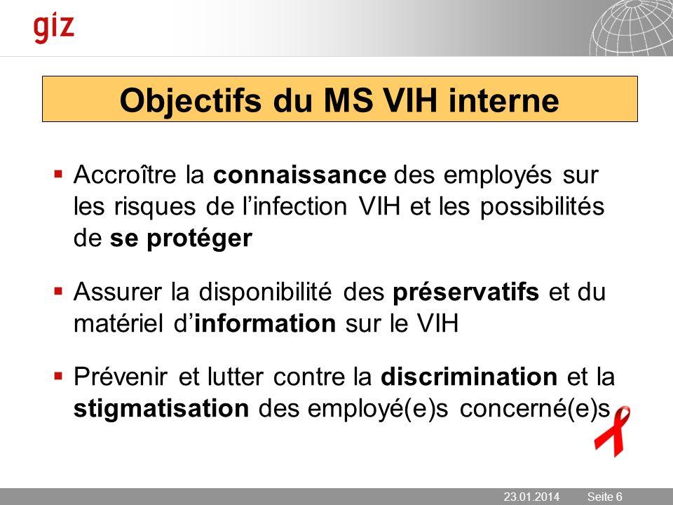 23.01.2014 Seite 6 Seite 6 Objectifs du MS VIH interne Accroître la connaissance des employés sur les risques de linfection VIH et les possibilités de