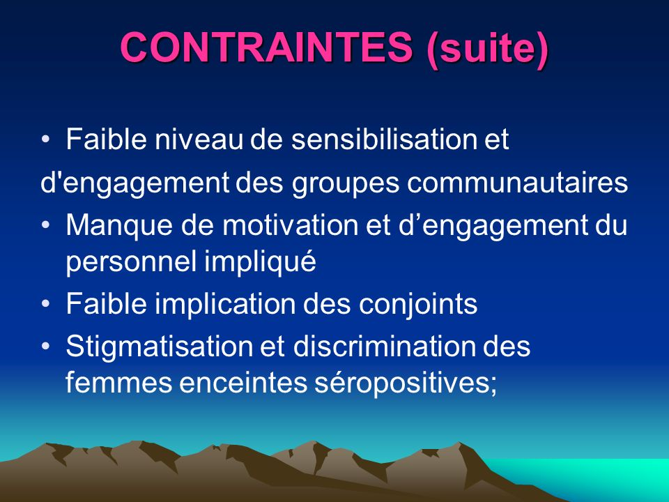 CONTRAINTES (suite) Faible niveau de sensibilisation et d'engagement des groupes communautaires Manque de motivation et dengagement du personnel impli
