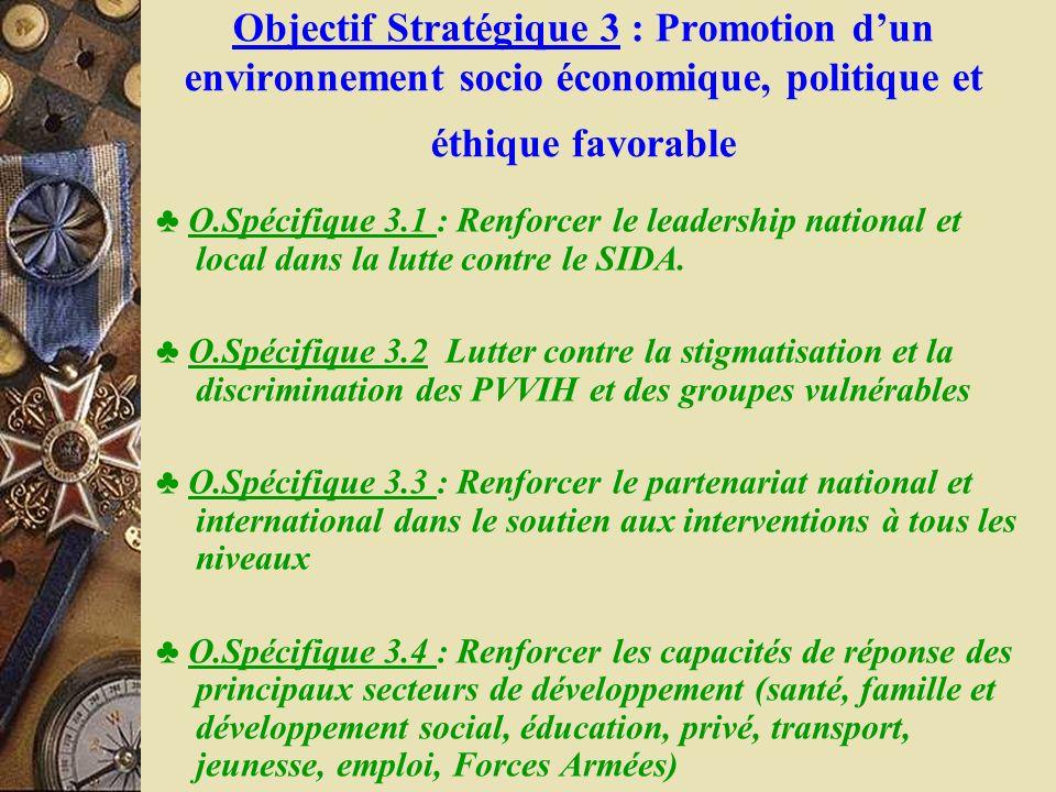 Objectif Stratégique 3 : Promotion dun environnement socio économique, politique et éthique favorable O.Spécifique 3.1 : Renforcer le leadership natio
