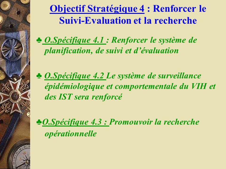 Objectif Stratégique 4 : Renforcer le Suivi-Evaluation et la recherche O.Spécifique 4.1 : Renforcer le système de planification, de suivi et dévaluati