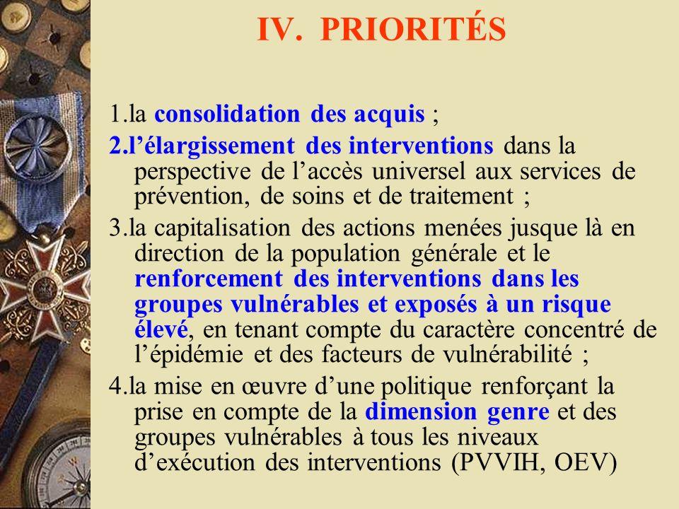 IV. PRIORITÉS 1.la consolidation des acquis ; 2.lélargissement des interventions dans la perspective de laccès universel aux services de prévention, d