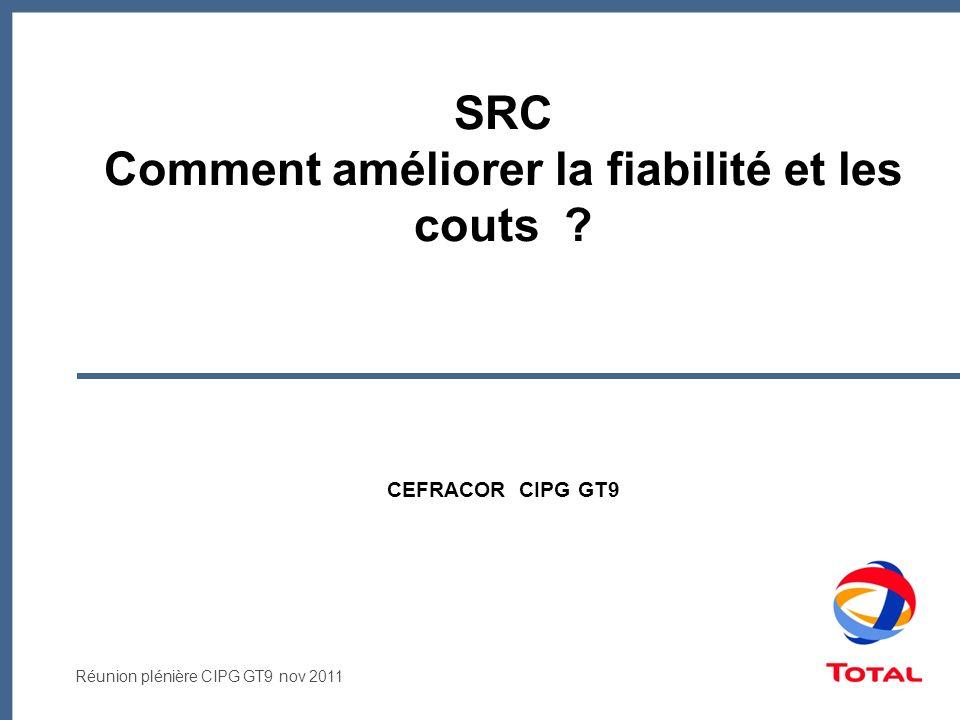 Réunion plénière CIPG GT9 nov 2011 SRC Comment améliorer la fiabilité et les couts .