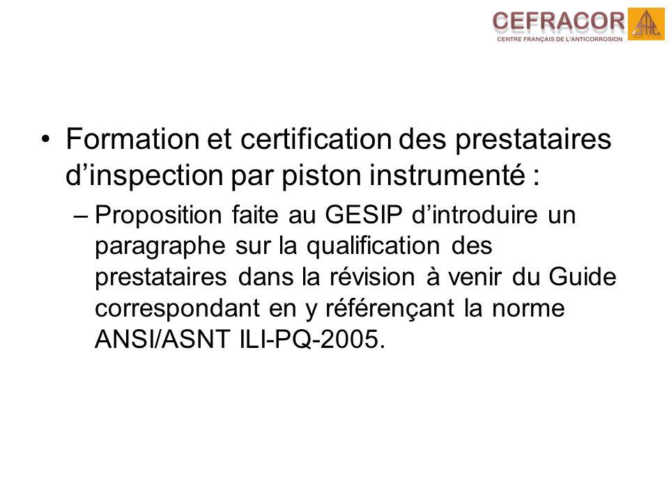 Formation et certification des prestataires dinspection par piston instrumenté : –Proposition faite au GESIP dintroduire un paragraphe sur la qualific