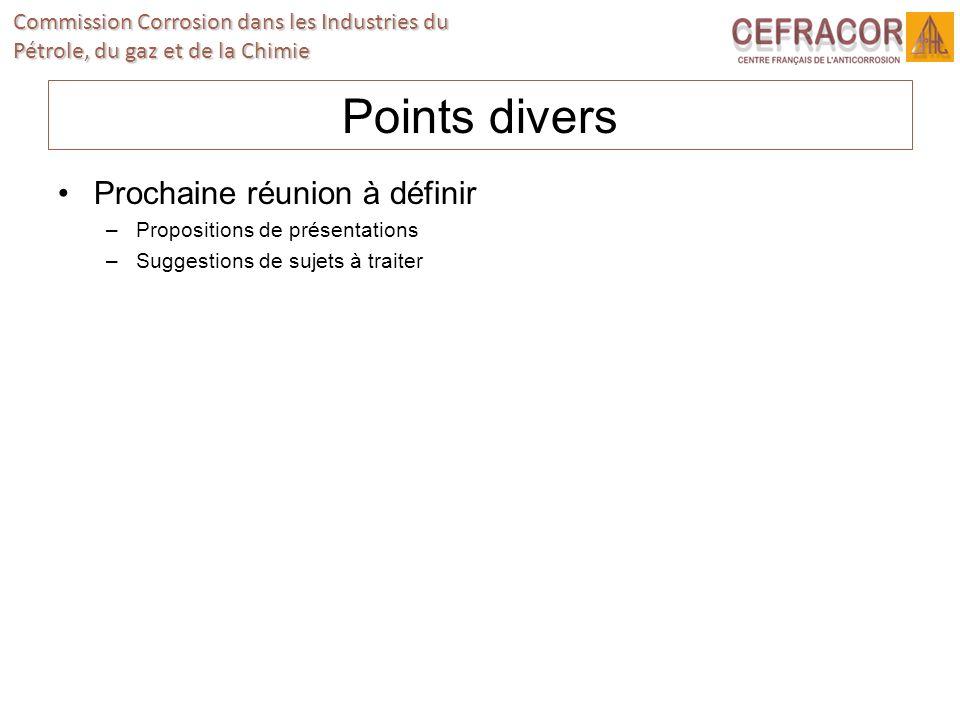 Commission Corrosion dans les Industries du Pétrole, du gaz et de la Chimie Points divers Prochaine réunion à définir –Propositions de présentations –