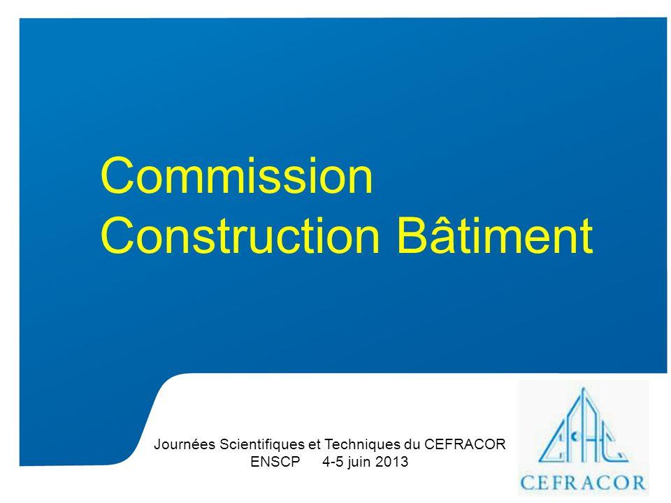 Intervenant - date Commission Construction Bâtiment Journées Scientifiques et Techniques du CEFRACOR ENSCP 4-5 juin 2013