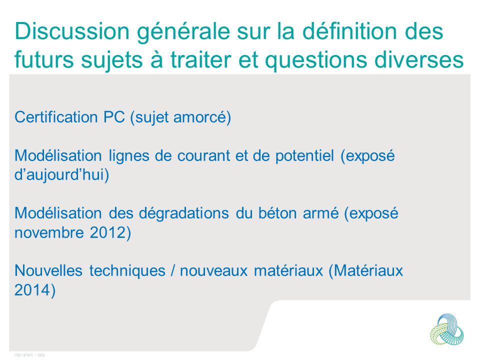 Intervenant - date Discussion générale sur la définition des futurs sujets à traiter et questions diverses Certification PC (sujet amorcé) Modélisatio