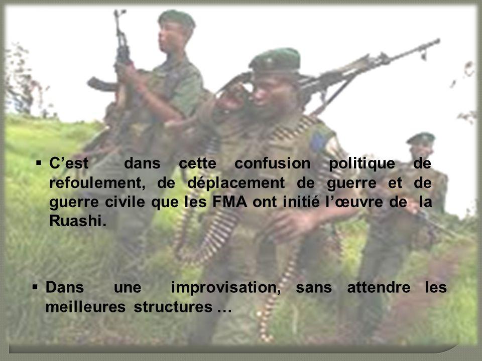 Cest dans cette confusion politique de refoulement, de déplacement de guerre et de guerre civile que les FMA ont initié lœuvre de la Ruashi.