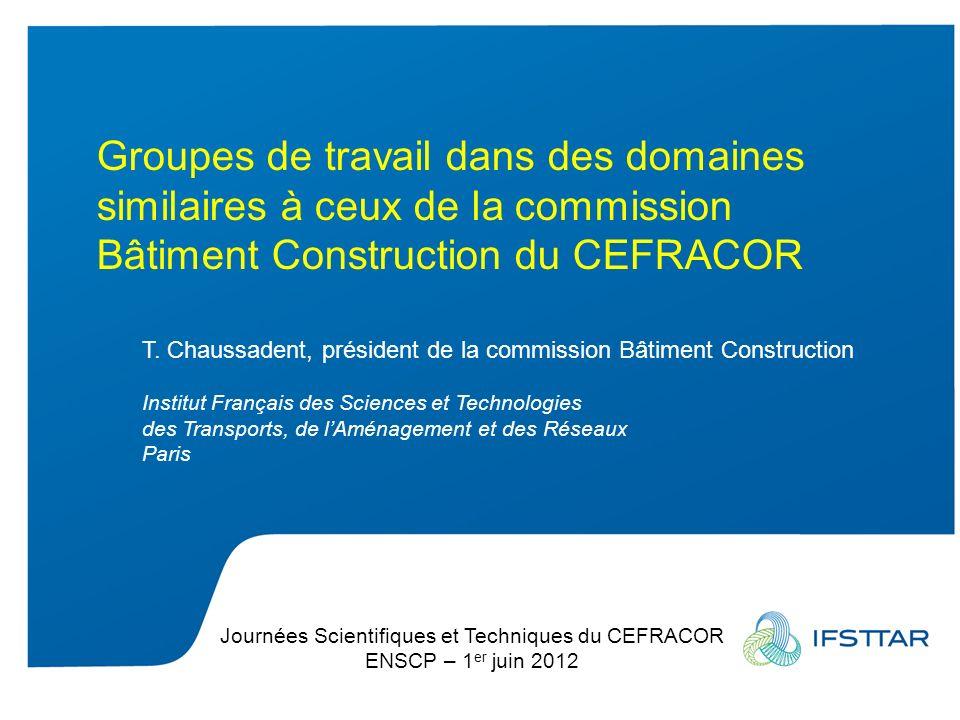 Intervenant - date Groupes de travail dans des domaines similaires à ceux de la commission Bâtiment Construction du CEFRACOR T. Chaussadent, président
