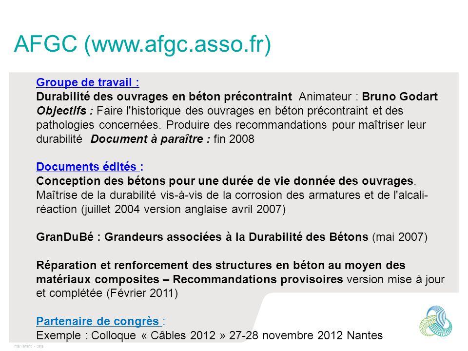 Intervenant - date AFGC (www.afgc.asso.fr) Groupe de travail : Durabilité des ouvrages en béton précontraint Animateur : Bruno Godart Objectifs : Faire l historique des ouvrages en béton précontraint et des pathologies concernées.