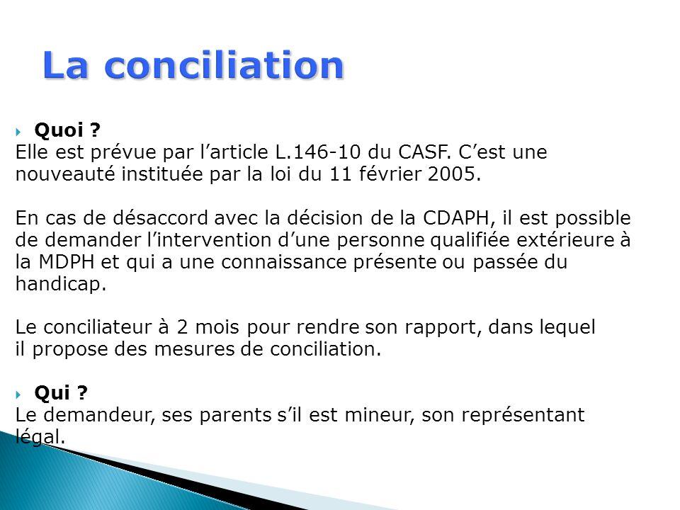 La conciliation Quoi ? Elle est prévue par larticle L.146-10 du CASF. Cest une nouveauté instituée par la loi du 11 février 2005. En cas de désaccord