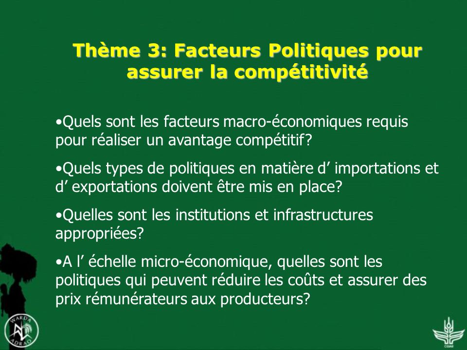 Thème 3: Facteurs Politiques pour assurer la compétitivité Quels sont les facteurs macro-économiques requis pour réaliser un avantage compétitif.