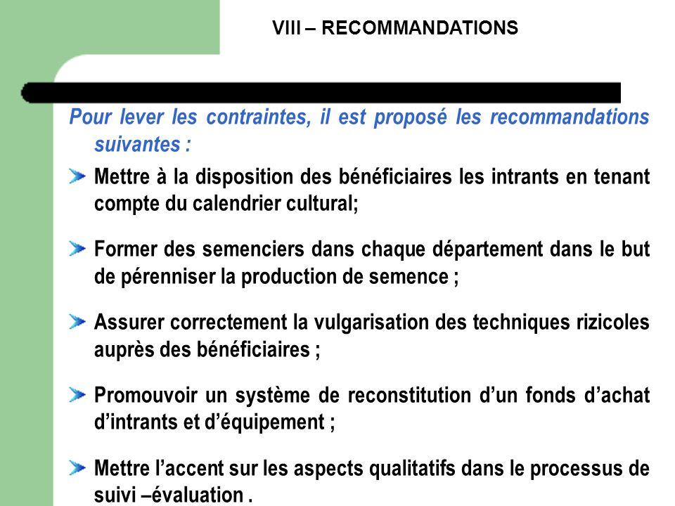 VIII – RECOMMANDATIONS Pour lever les contraintes, il est proposé les recommandations suivantes : Mettre à la disposition des bénéficiaires les intran