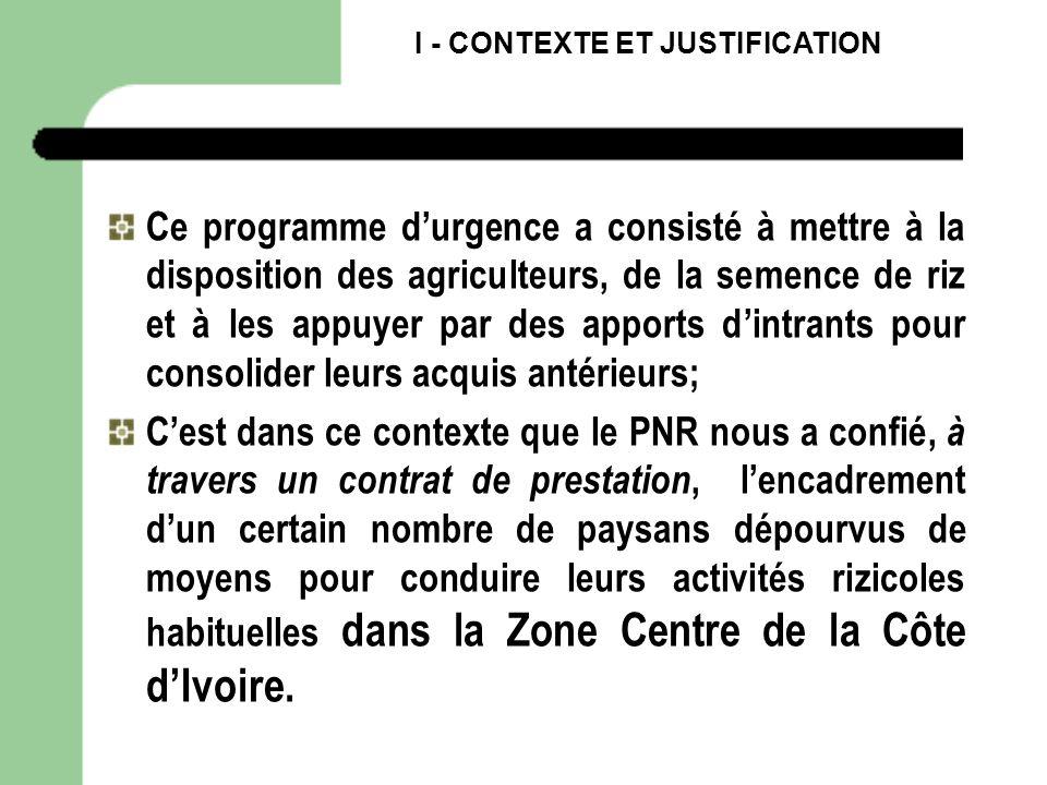 I - CONTEXTE ET JUSTIFICATION Ce programme durgence a consisté à mettre à la disposition des agriculteurs, de la semence de riz et à les appuyer par d