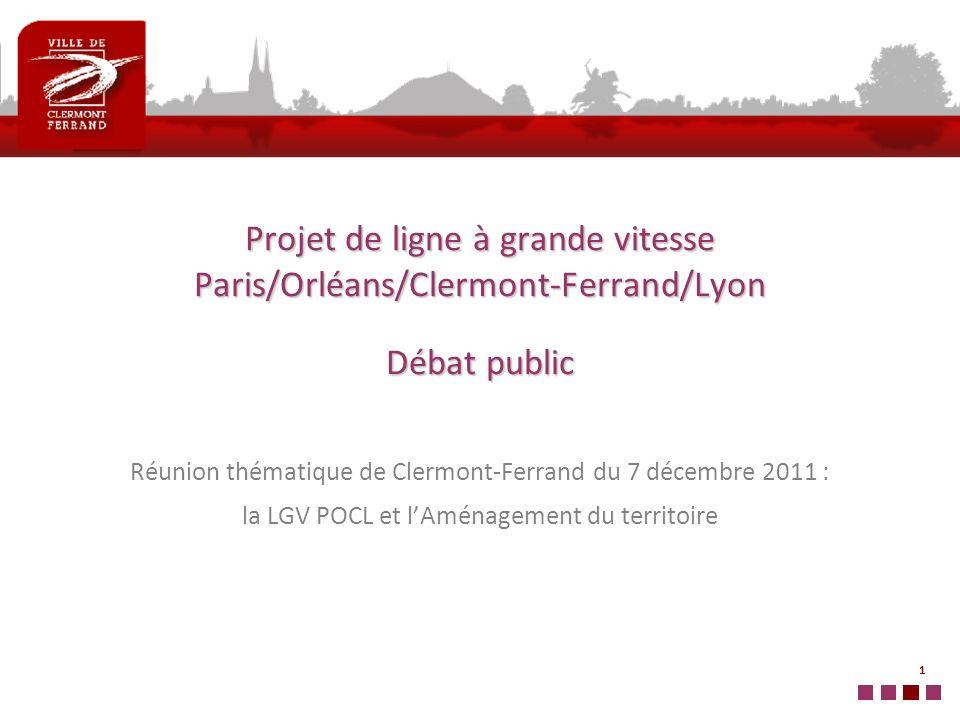 1 Projet de ligne à grande vitesse Paris/Orléans/Clermont-Ferrand/Lyon Débat public Réunion thématique de Clermont-Ferrand du 7 décembre 2011 : la LGV