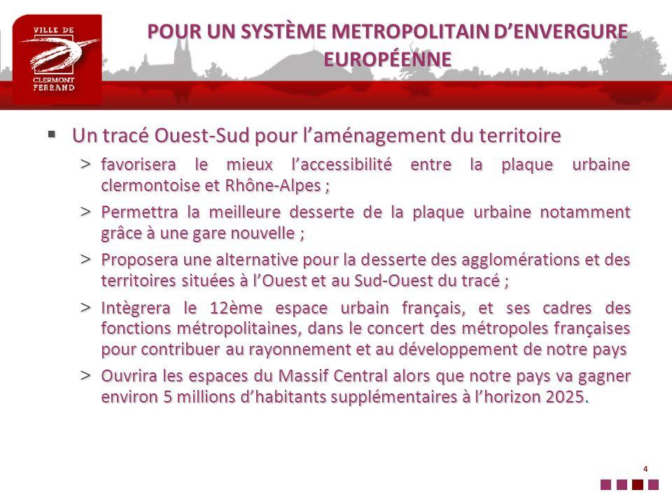 4 POUR UN SYSTÈME METROPOLITAIN DENVERGURE EUROPÉENNE Un tracé Ouest-Sud pour laménagement du territoire Un tracé Ouest-Sud pour laménagement du terri