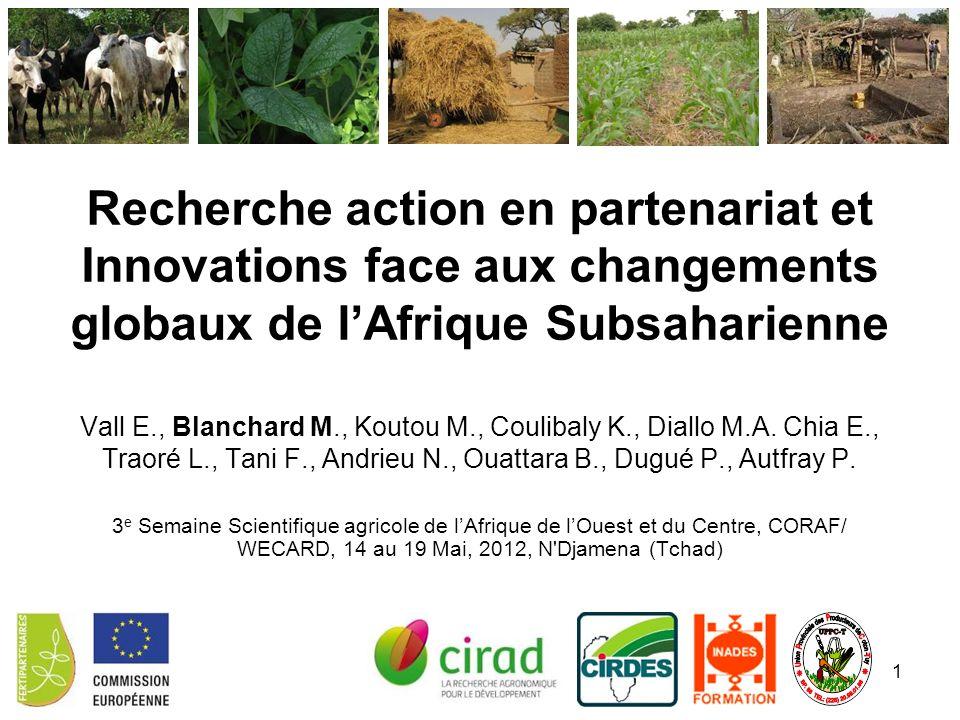 Recherche action en partenariat et Innovations face aux changements globaux de lAfrique Subsaharienne Vall E., Blanchard M., Koutou M., Coulibaly K.,