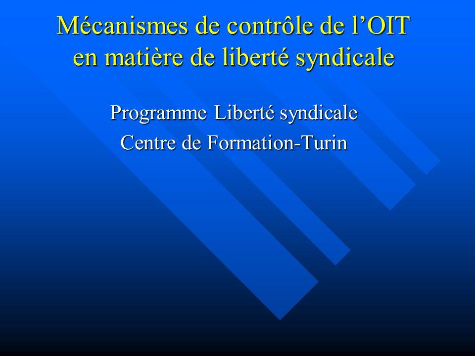Mécanismes de contrôle de lOIT en matière de liberté syndicale Programme Liberté syndicale Centre de Formation-Turin