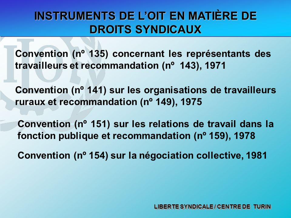 LIBERTE SYNDICALE / CENTRE DE TURIN INSTRUMENTS DE LOIT EN MATIÈRE DE DROITS SYNDICAUX Convention (nº 151) sur les relations de travail dans la fonction publique et recommandation (nº 159), 1978 Convention (nº 154) sur la négociation collective, 1981 Convention (nº 141) sur les organisations de travailleurs ruraux et recommandation (nº 149), 1975 Convention (nº 135) concernant les représentants des travailleurs et recommandation (nº 143), 1971