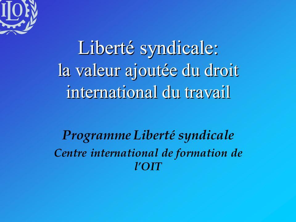 Introduction 1) La valeur ajoutée du système de lOIT en matière de Liberté syndicale 2)Le système de lOIT en matière de Liberté syndicale –Les composantes du système de lOIT en matière de Liberté syndicale –Les dimensions de la Liberté syndicale 3)Le statut particulier de la Liberté syndicale –Un droit fondamental de la personne –Un droit fondamental des travailleurs