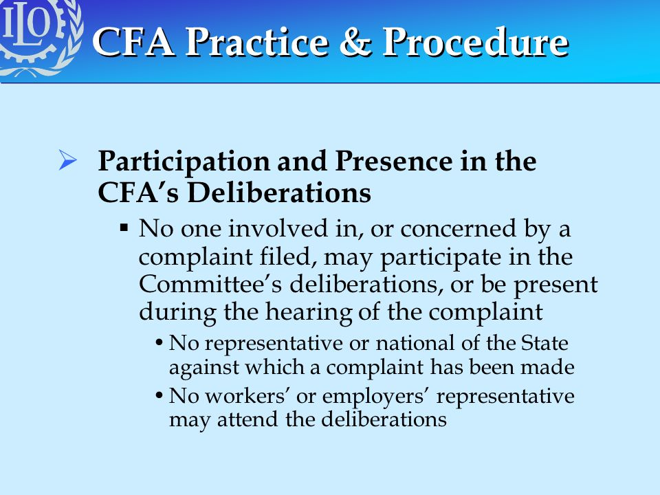 CFA Practice & Procedure Participation and Presence in the CFAs Deliberations No one involved in, or concerned by a complaint filed, may participate i