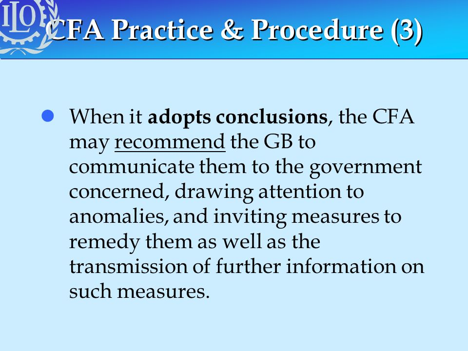 CFA Practice & Procedure (3) lWhen it adopts conclusions, the CFA may recommend the GB to communicate them to the government concerned, drawing attent