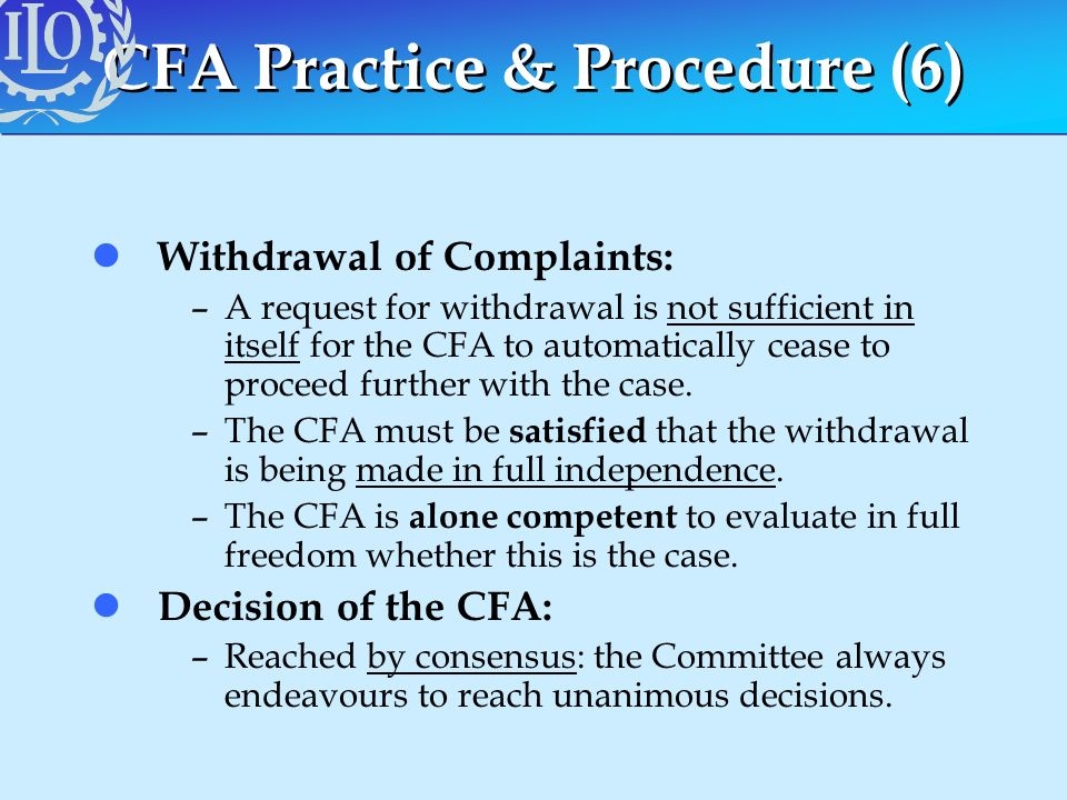 CFA Practice & Procedure (6) l Withdrawal of Complaints: –A request for withdrawal is not sufficient in itself for the CFA to automatically cease to p