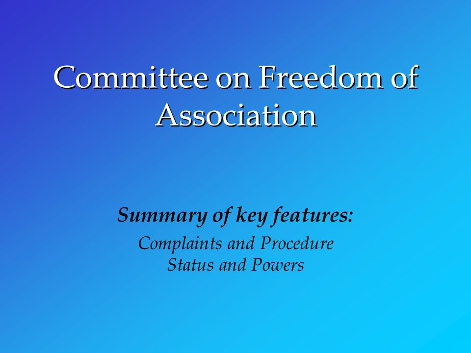 Committee on Freedom of Association Summary of key features: Complaints and Procedure Status and Powers