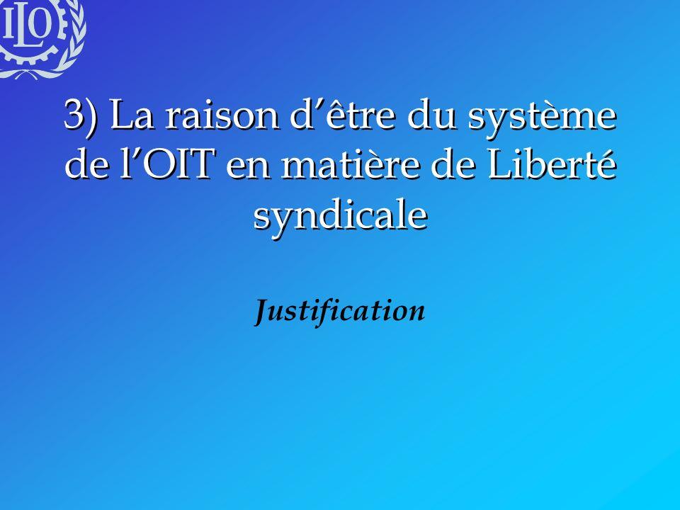 3) La raison dêtre du système de lOIT en matière de Liberté syndicale Justification